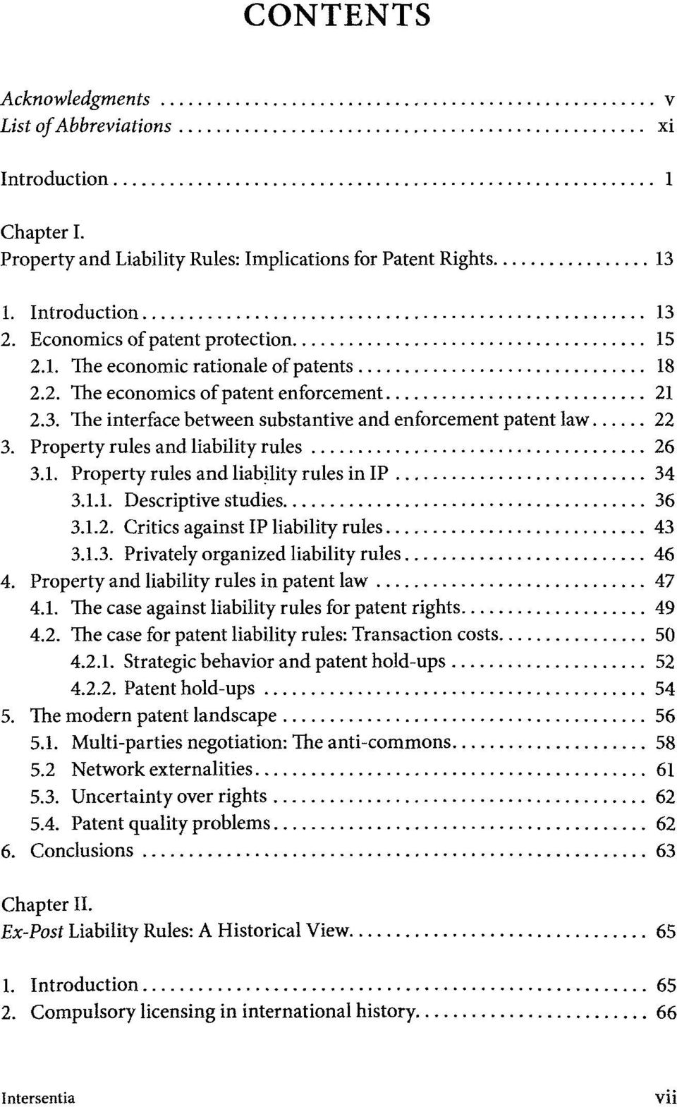 1.1. Descriptive studies 36 3.1.2. Critics against IP liability rules 43 3.1.3. Privately organized liability rules 46 4. Property and liability rules in patent law 47 4.1. The case against liability rules for patent rights 49 4.