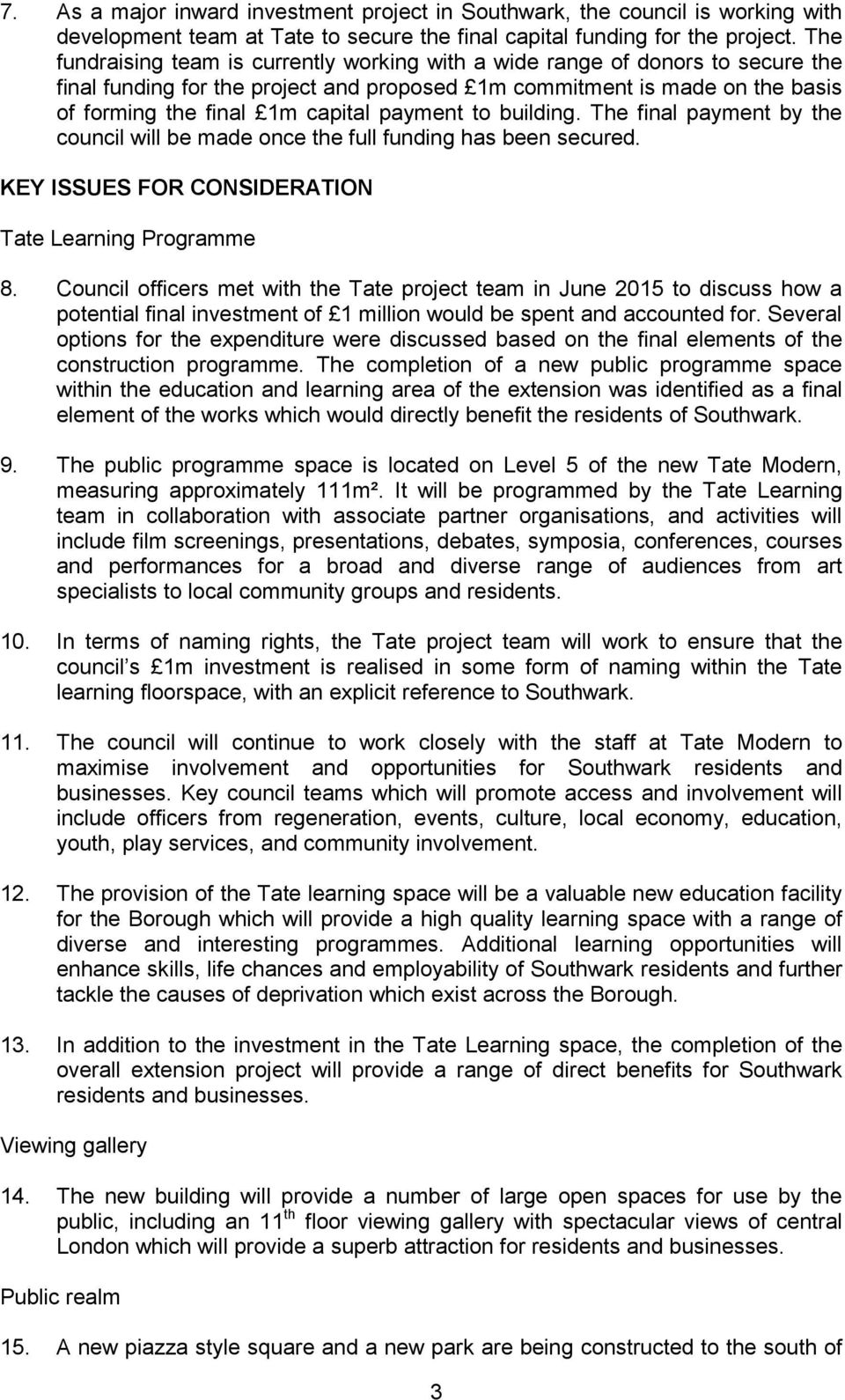 payment to building. The final payment by the council will be made once the full funding has been secured. KEY ISSUES FOR CONSIDERATION Tate Learning Programme 8.