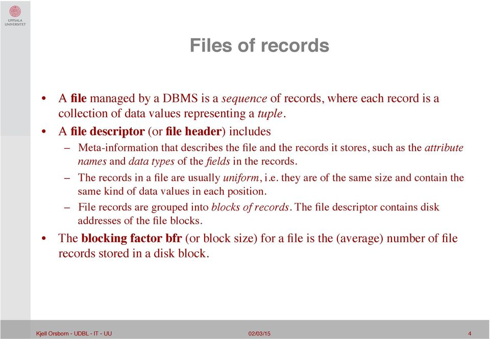 the records. The records in a file are usually uniform, i.e. they are of the same size and contain the same kind of data values in each position.