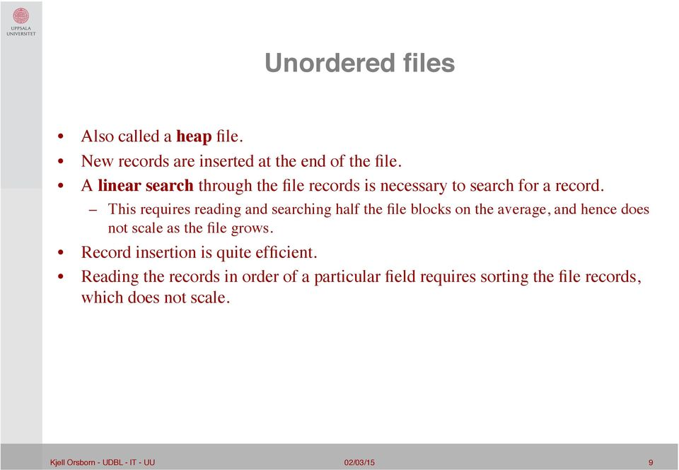 This requires reading and searching half the file blocks on the average, and hence does not scale as the file