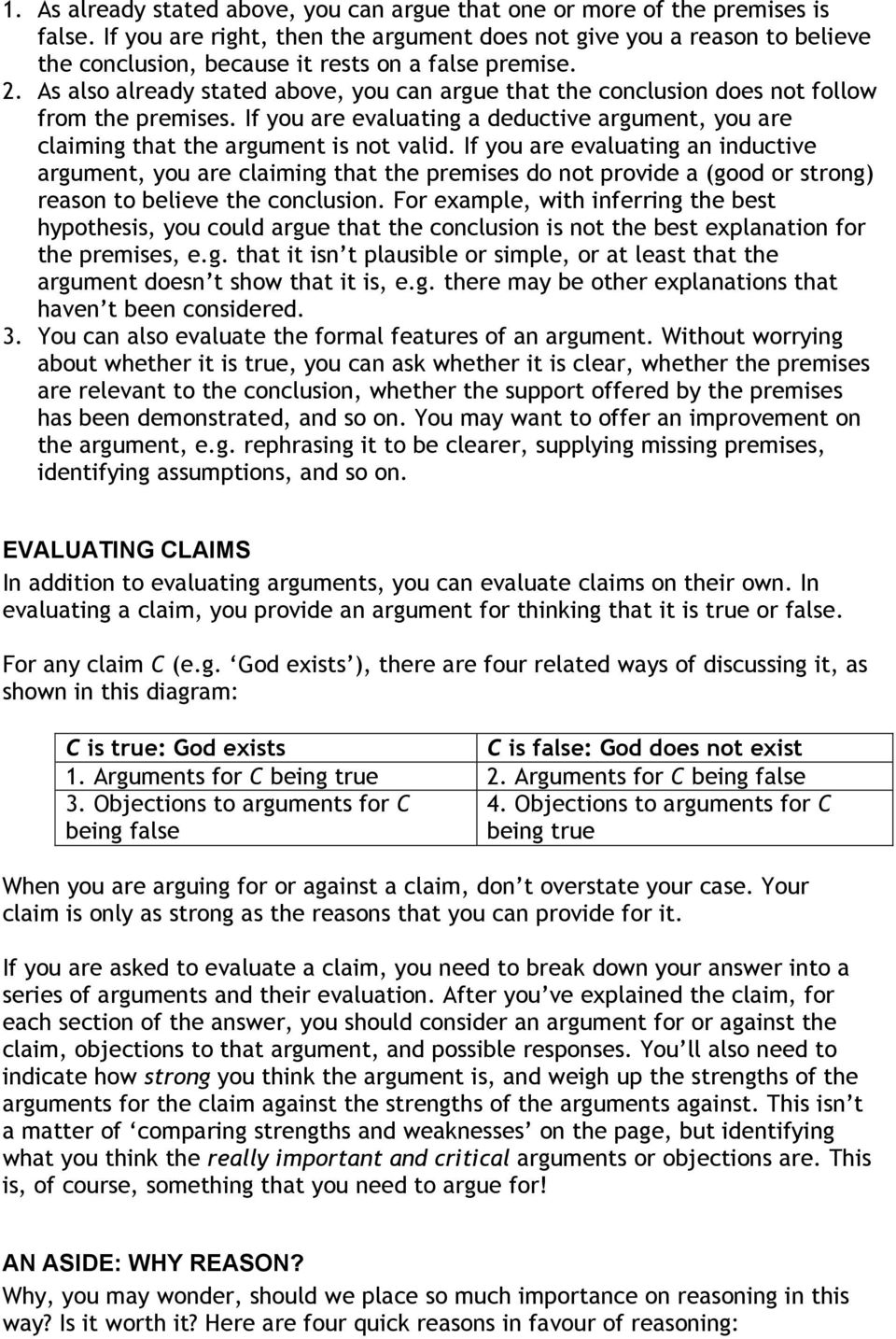As also already stated above, you can argue that the conclusion does not follow from the premises. If you are evaluating a deductive argument, you are claiming that the argument is not valid.