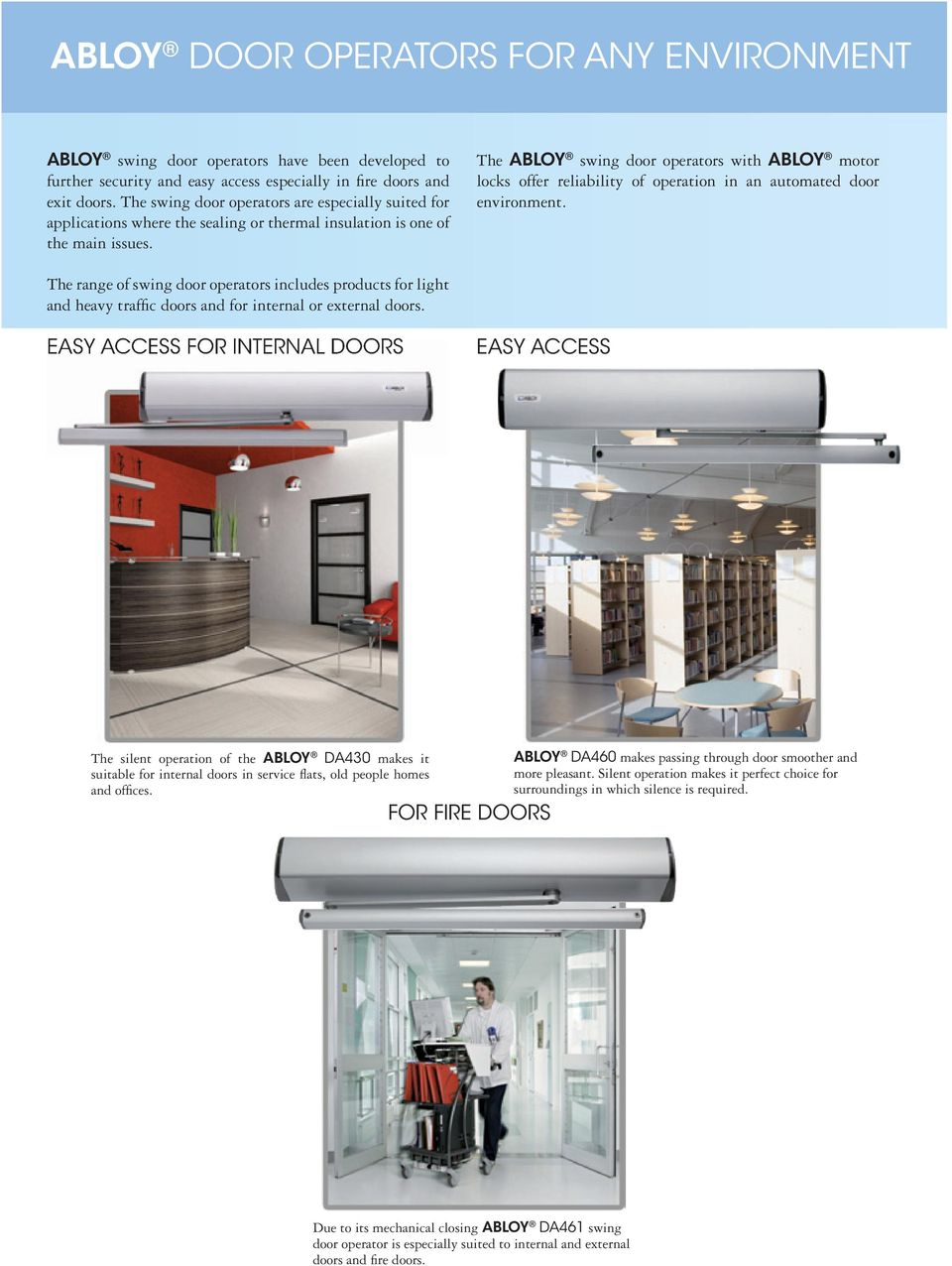 The ABLOY swing door operators with ABLOY motor locks offer reliability of operation in an automated door environment.