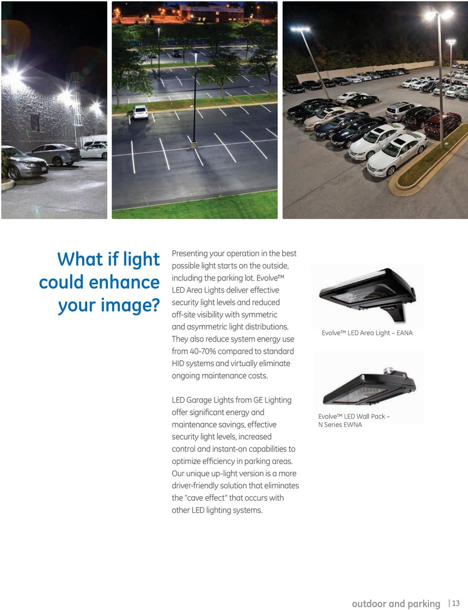 They also reduce system energy use from 40-70% compared to standard HID systems and virtually eliminate ongoing maintenance costs.
