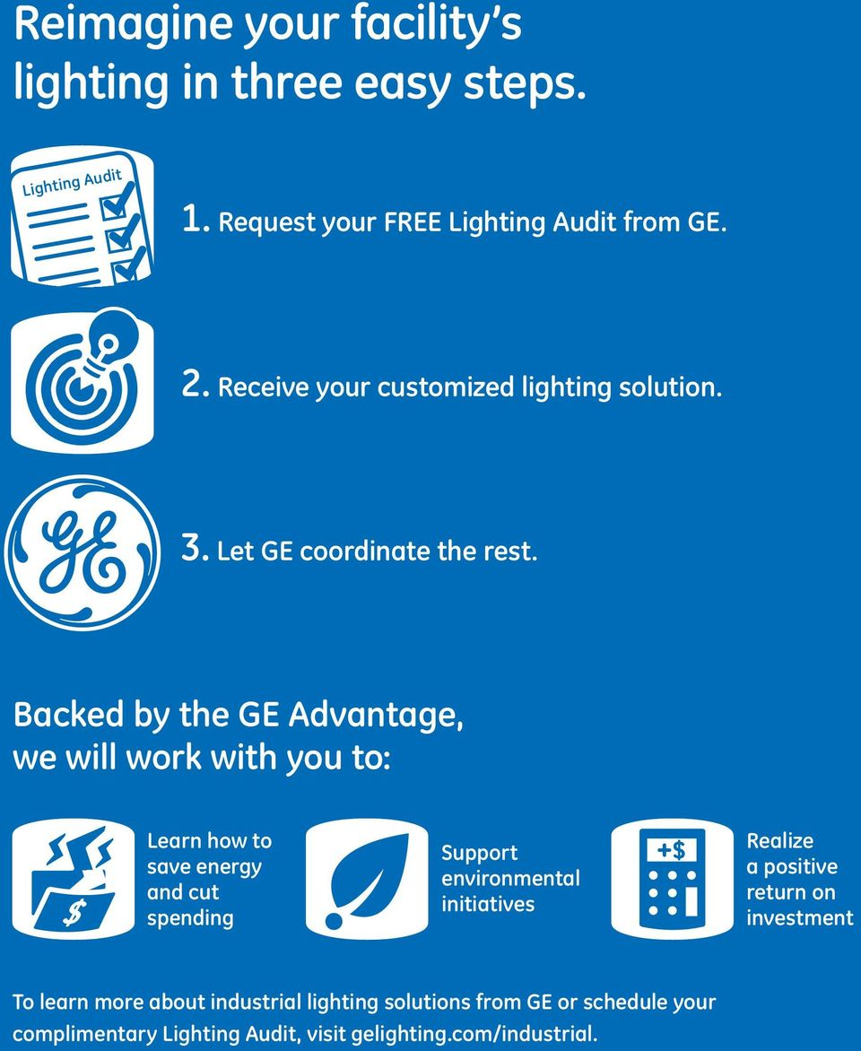 Backed by the GE Advantage, we will work with you to: Learn how to save energy and cut spending Support environmental