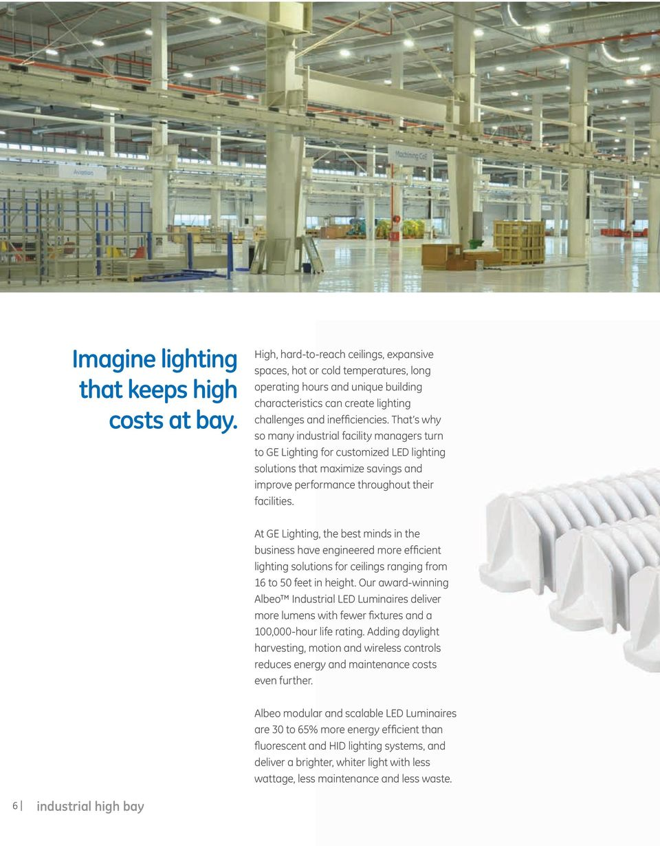 That s why so many industrial facility managers turn to GE Lighting for customized LED lighting solutions that maximize savings and improve performance throughout their facilities.