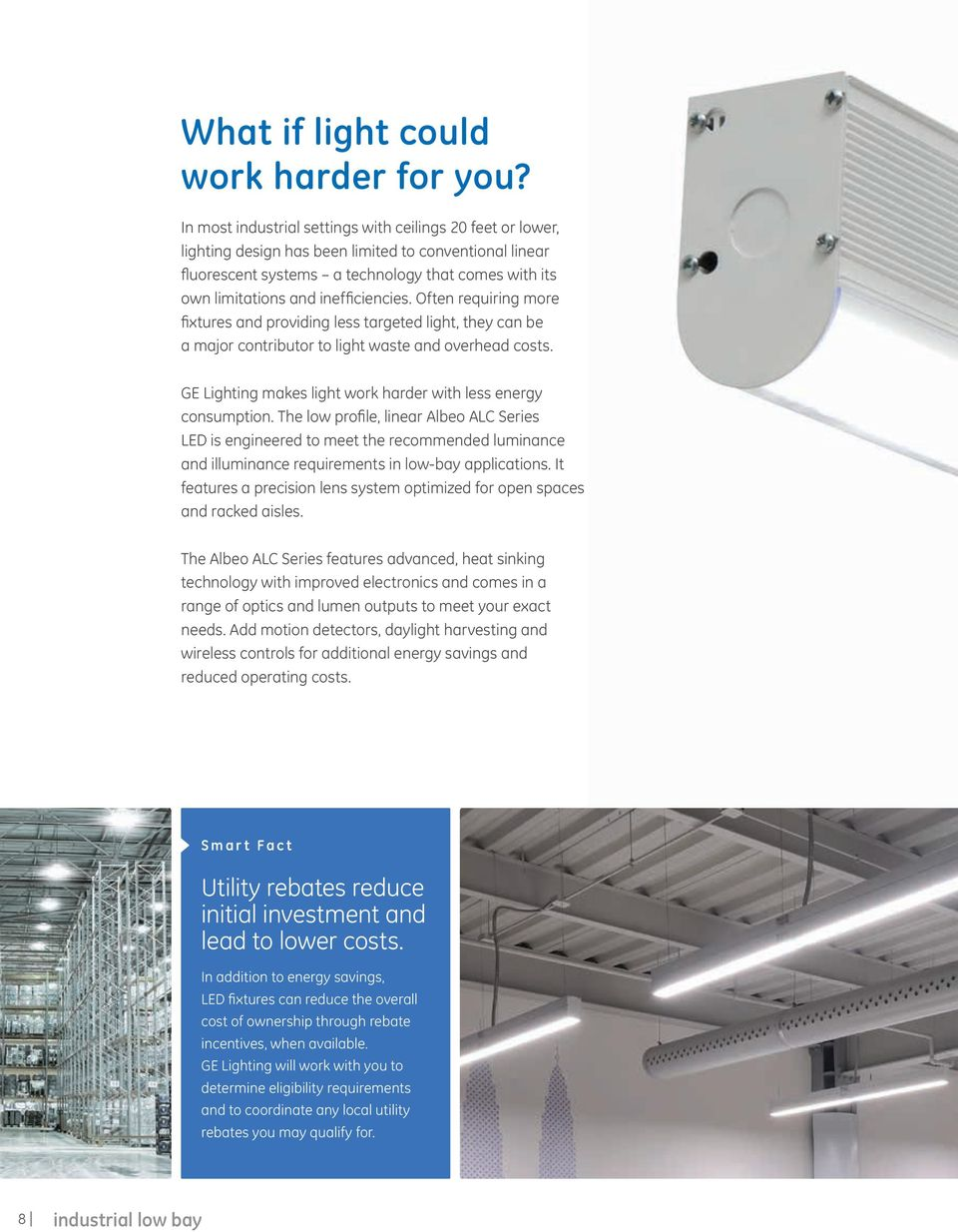 inefficiencies. Often requiring more fixtures and providing less targeted light, they can be a major contributor to light waste and overhead costs.