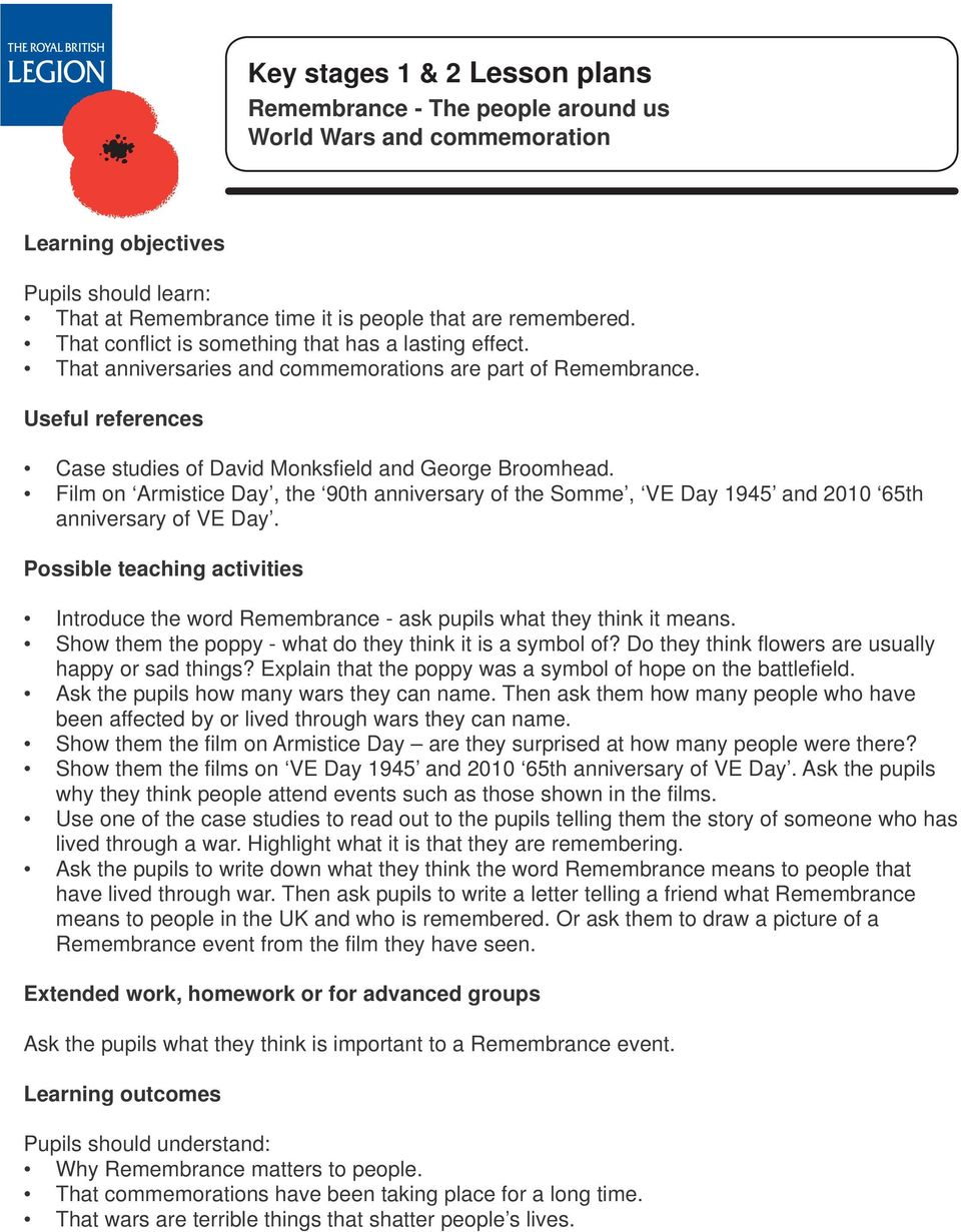 Film on Armistice Day, the 90th anniversary of the Somme, VE Day 1945 and 2010 65th anniversary of VE Day. Introduce the word Remembrance - ask pupils what they think it means.