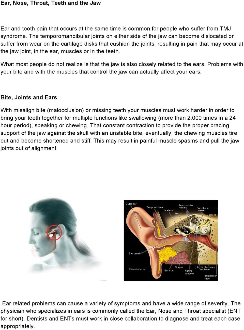 the ear, muscles or in the teeth. What most people do not realize is that the jaw is also closely related to the ears.