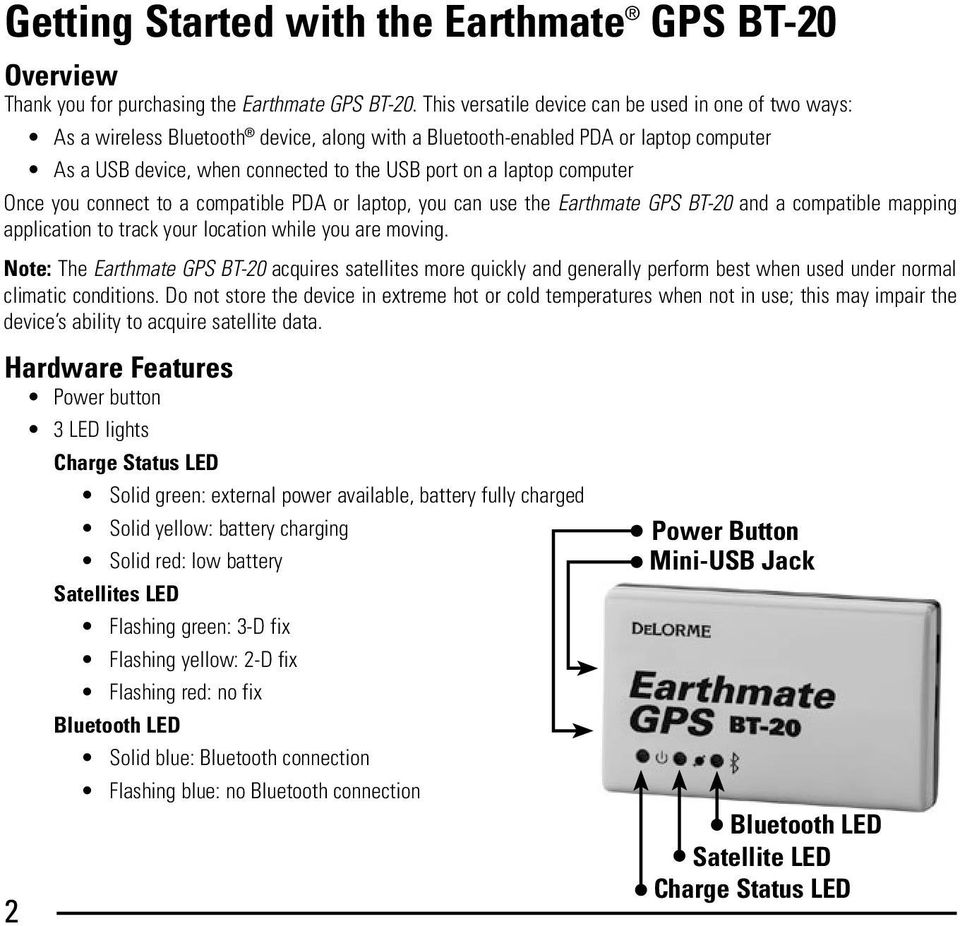 computer Once you connect to a compatible PDA or laptop, you can use the Earthmate GPS BT-20 and a compatible mapping application to track your location while you are moving.