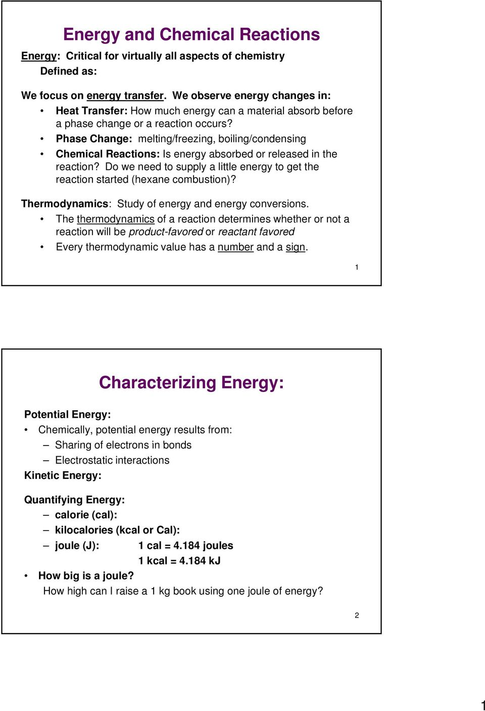 Phase Change: melting/freezing, boiling/condensing Chemical Reactions: Is energy absorbed or released in the reaction?
