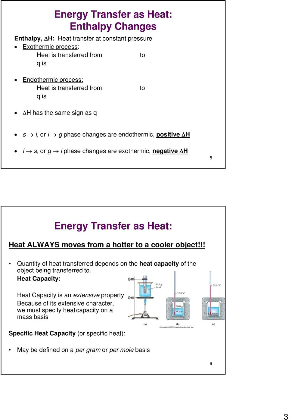 ALWAYS moves from a hotter to a cooler object!!! Quantity of fheat ttransferred ddepends d on the heat capacity of fthe object being transferred to.