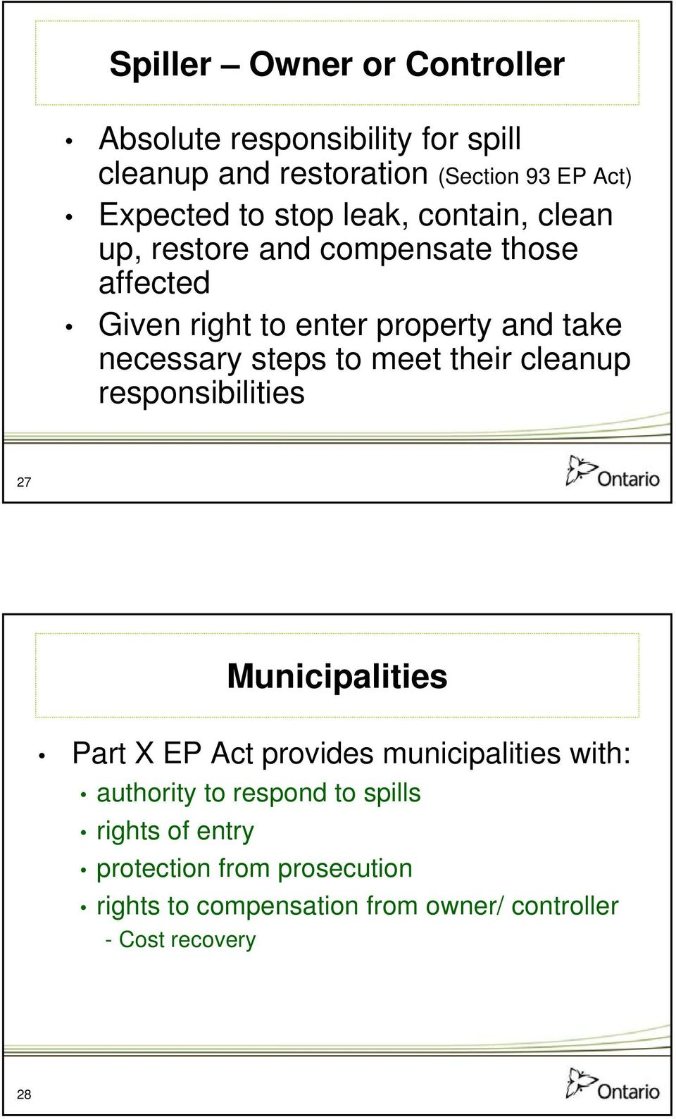 steps to meet their cleanup responsibilities 27 Municipalities Part X EP Act provides municipalities with: authority to