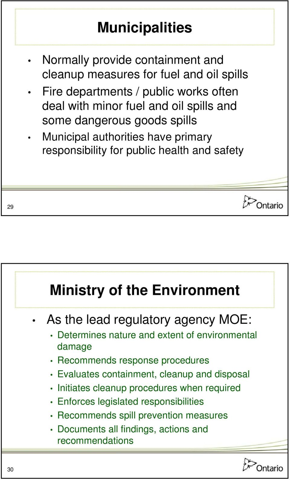 lead regulatory agency MOE: Determines nature and extent of environmental damage Recommends response procedures Evaluates containment, cleanup and disposal