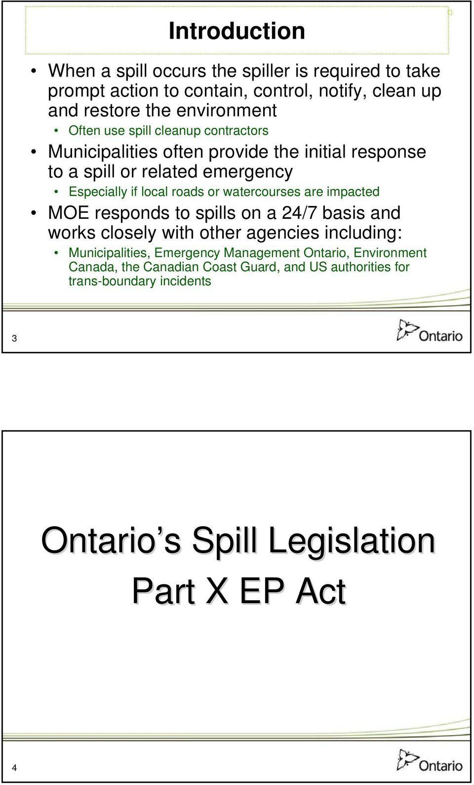 watercourses are impacted MOE responds to spills on a 24/7 basis and works closely with other agencies including: Municipalities, Emergency
