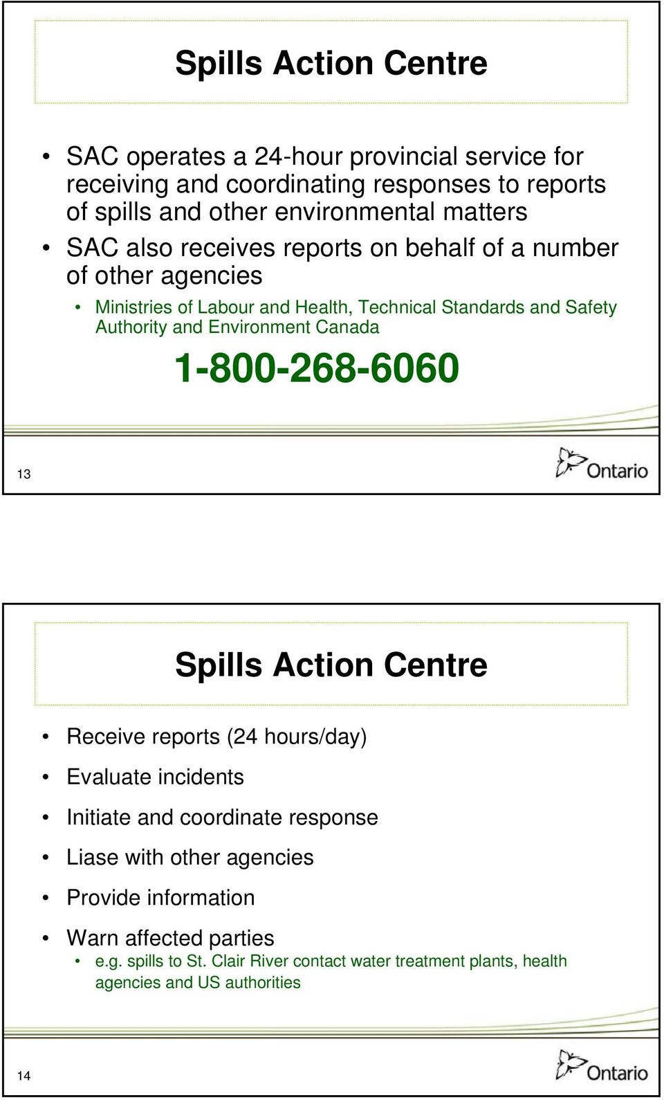 Environment Canada 1-800-268-6060 13 Spills Action Centre Receive reports (24 hours/day) Evaluate incidents Initiate and coordinate response Liase with