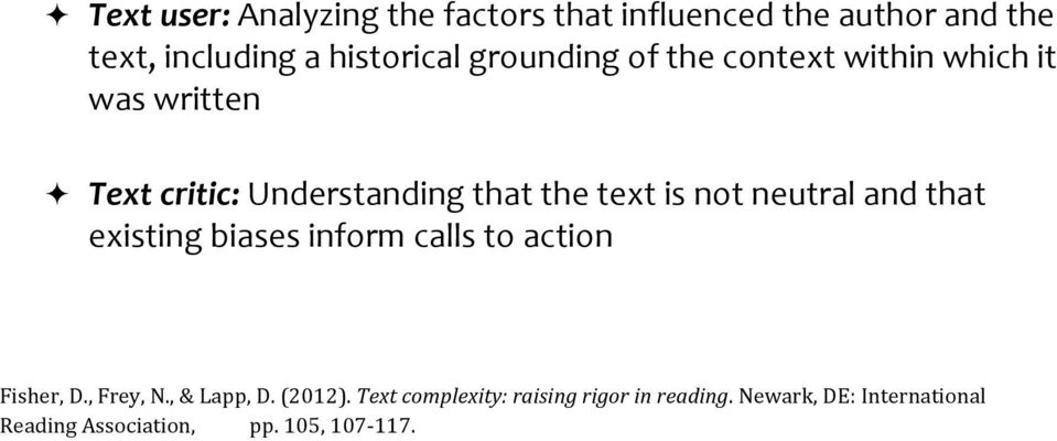 not neutral and that existing biases inform calls to action Fisher, D., Frey, N., & Lapp, D. (2012).