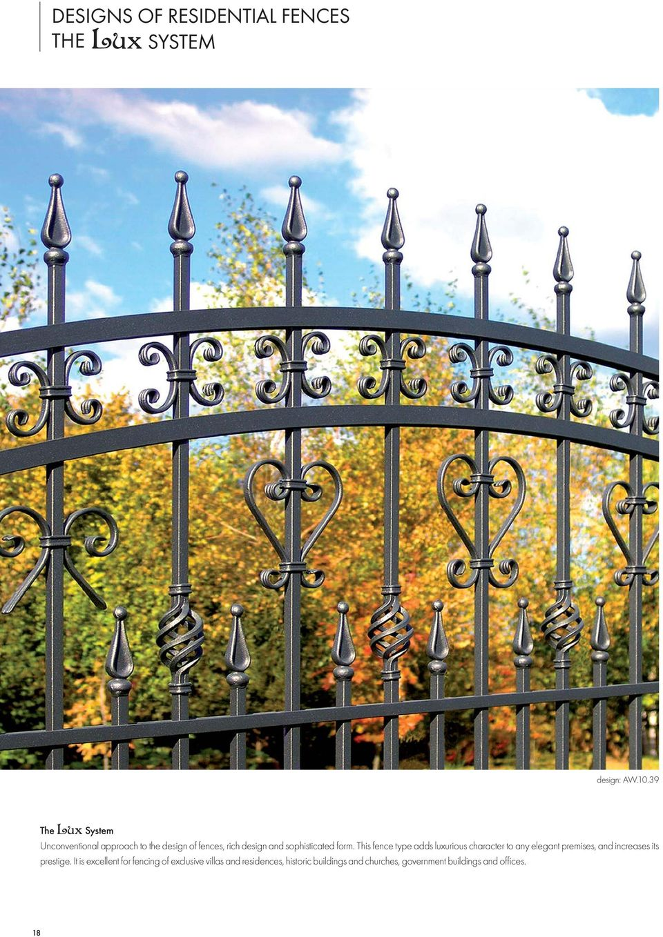 This fence type adds luxurious character to any elegant premises, and increases its