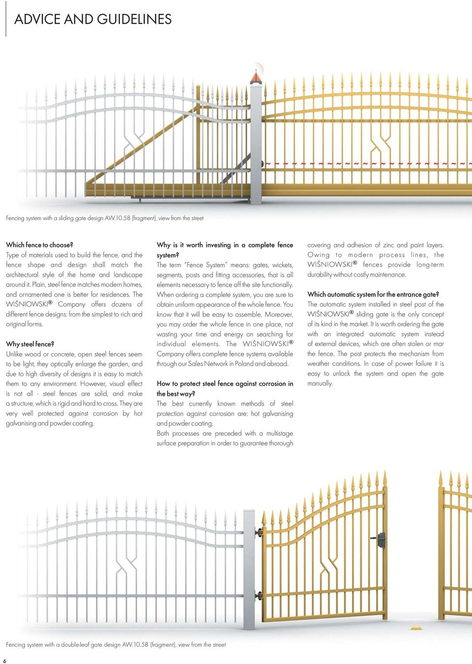 Plain, steel fence matches modern homes, and ornamented one is better for residences. The WIŚNIOWSKI Company offers dozens of different fence s: from the simplest to rich and original forms.