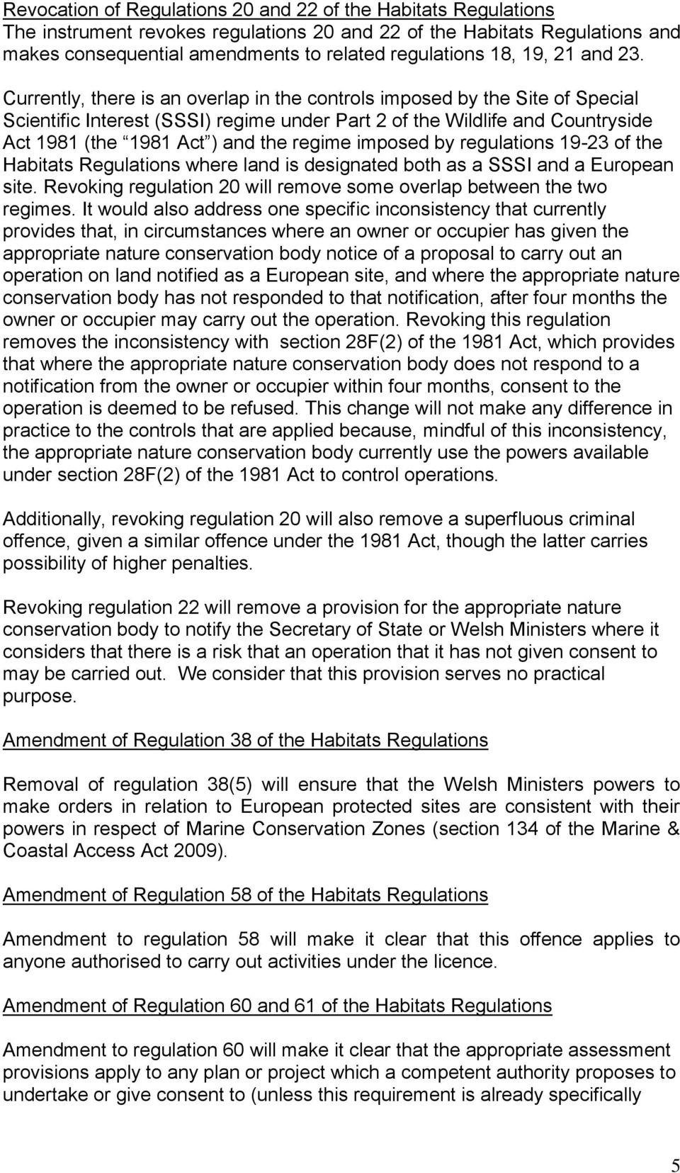 Currently, there is an overlap in the controls imposed by the Site of Special Scientific Interest (SSSI) regime under Part 2 of the Wildlife and Countryside Act 1981 (the 1981 Act ) and the regime