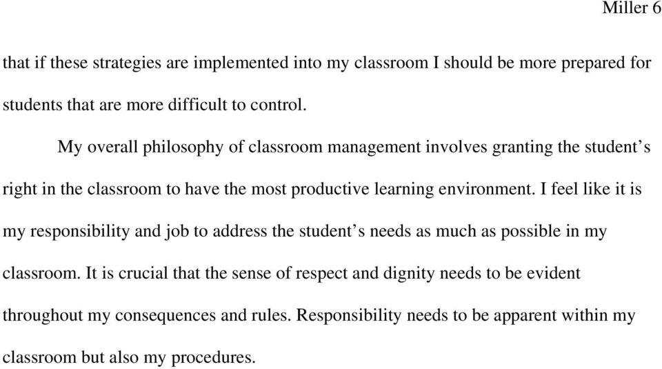 environment. I feel like it is my responsibility and job to address the student s needs as much as possible in my classroom.