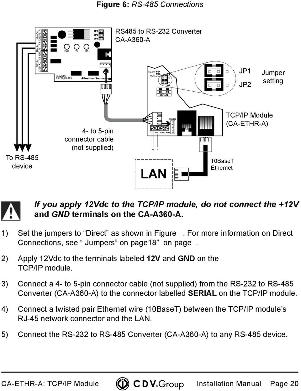 TCP/IP module, do not connect the +12V and GND terminals on the CA-A360-A. 1) Set the jumpers to Direct as shown in Figure. For more information on Direct Connections, see Jumpers on page18 on page.