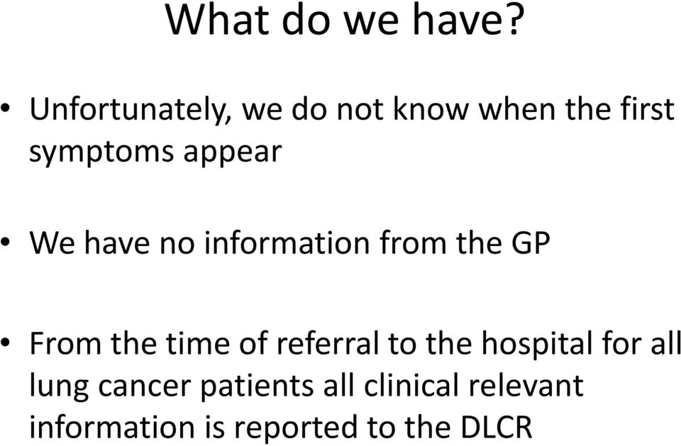 We have no information from the GP From the time of referral