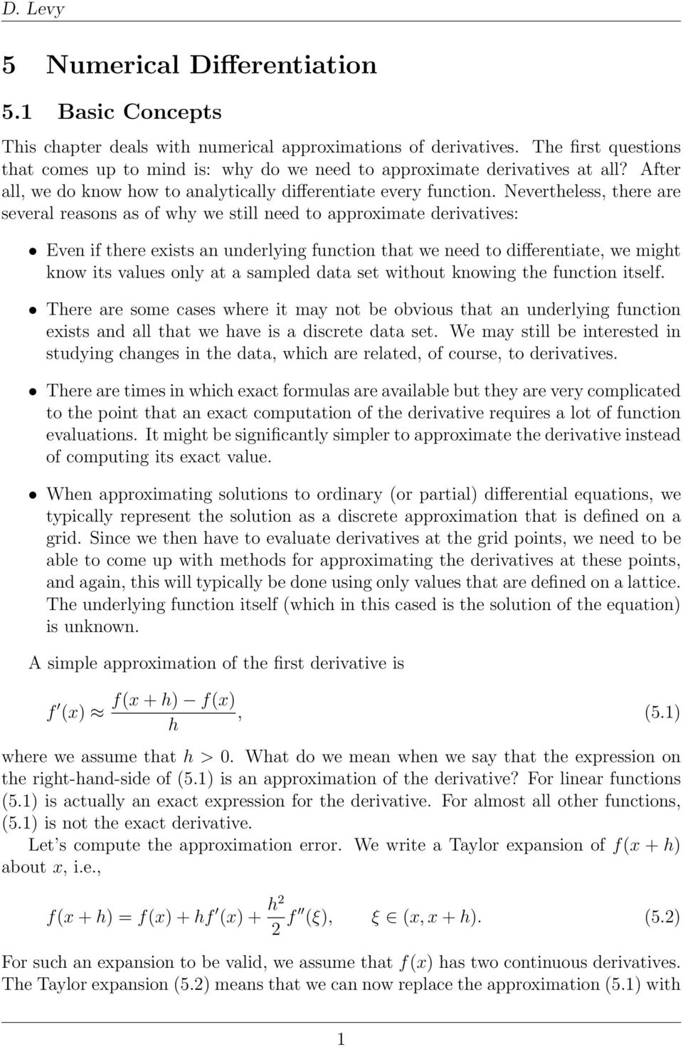 Nevertheless, there are several reasons as of why we still need to approximate derivatives: Even if there exists an underlying function that we need to differentiate, we might know its values only at