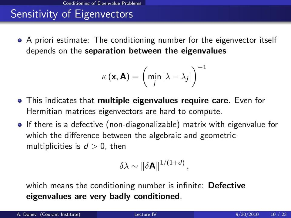 Even for Hermitian matrices eigenvectors are hard to compute.