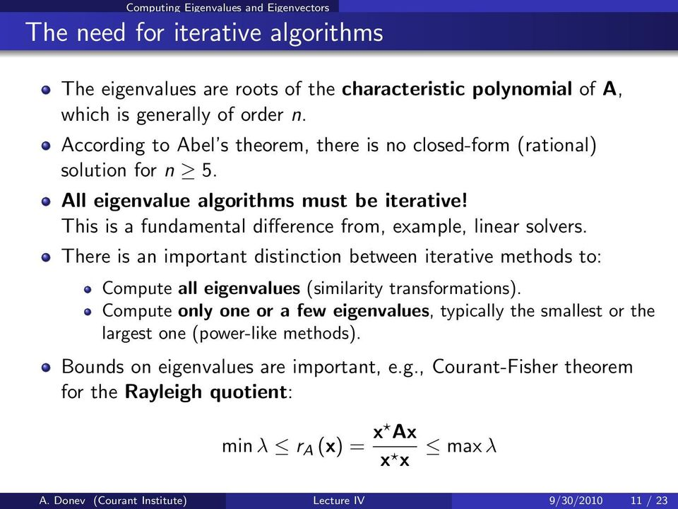 There is an important distinction between iterative methods to: Compute all eigenvalues (similarity transformations).