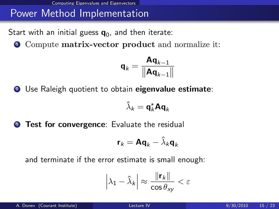eigenvalue estimate: ˆλ k = q kaq k 3 Test for convergence: Evaluate the residual r k = Aq k ˆλ k q k and