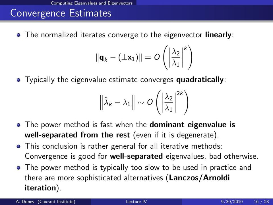 degenerate). This conclusion is rather general for all iterative methods: Convergence is good for well-separated eigenvalues, bad otherwise.