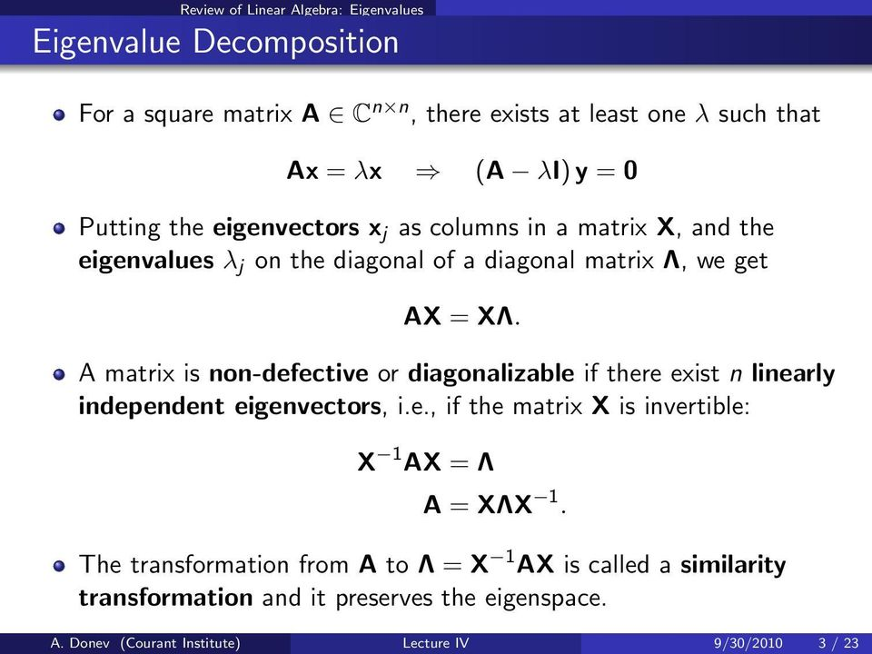 A matrix is non-defective or diagonalizable if there exist n linearly independent eigenvectors, i.e., if the matrix X is invertible: X 1 AX = Λ A = XΛX 1.