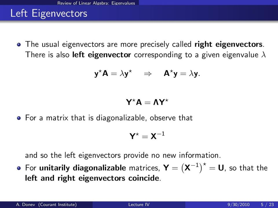 Y A = ΛY For a matrix that is diagonalizable, observe that Y = X 1 and so the left eigenvectors provide no new information.