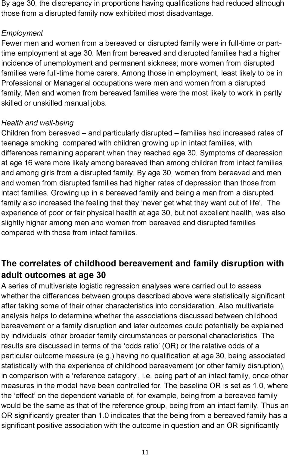 Men from bereaved and disrupted families had a higher incidence of unemployment and permanent sickness; more women from disrupted families were full-time home carers.