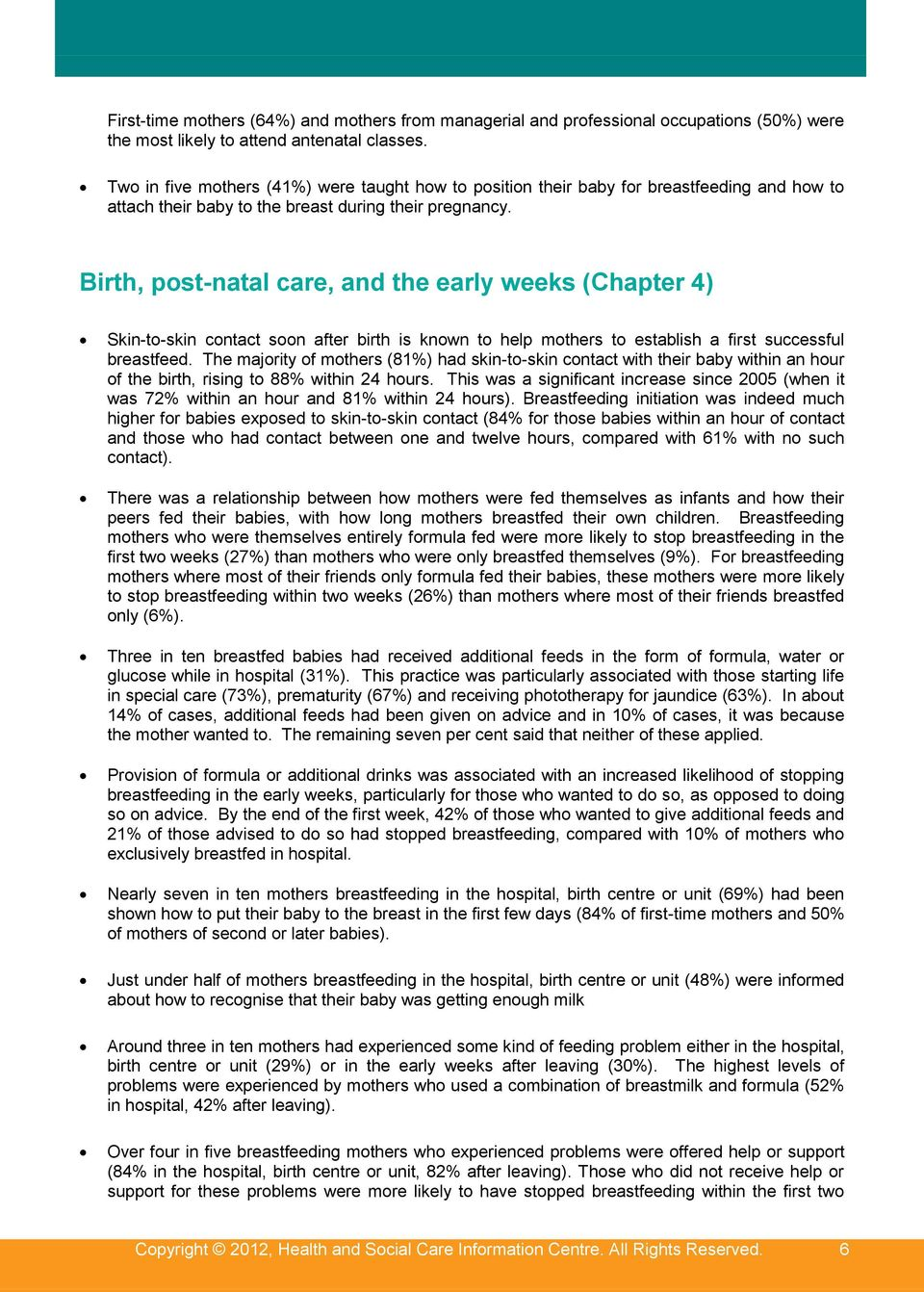 Birth, post-natal care, and the early weeks (Chapter 4) Skin-to-skin contact soon after birth is known to help mothers to establish a first successful breastfeed.