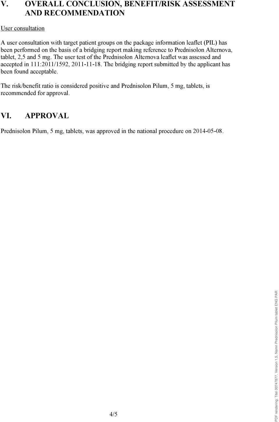 The user test of the Prednisolon Alternova leaflet was assessed and accepted in 111:2011/1592, 2011-11-18.