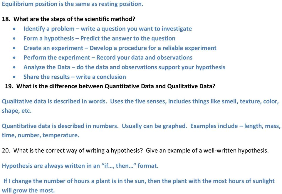 experiment Record your data and observations Analyze the Data do the data and observations support your hypothesis Share the results write a conclusion 19.