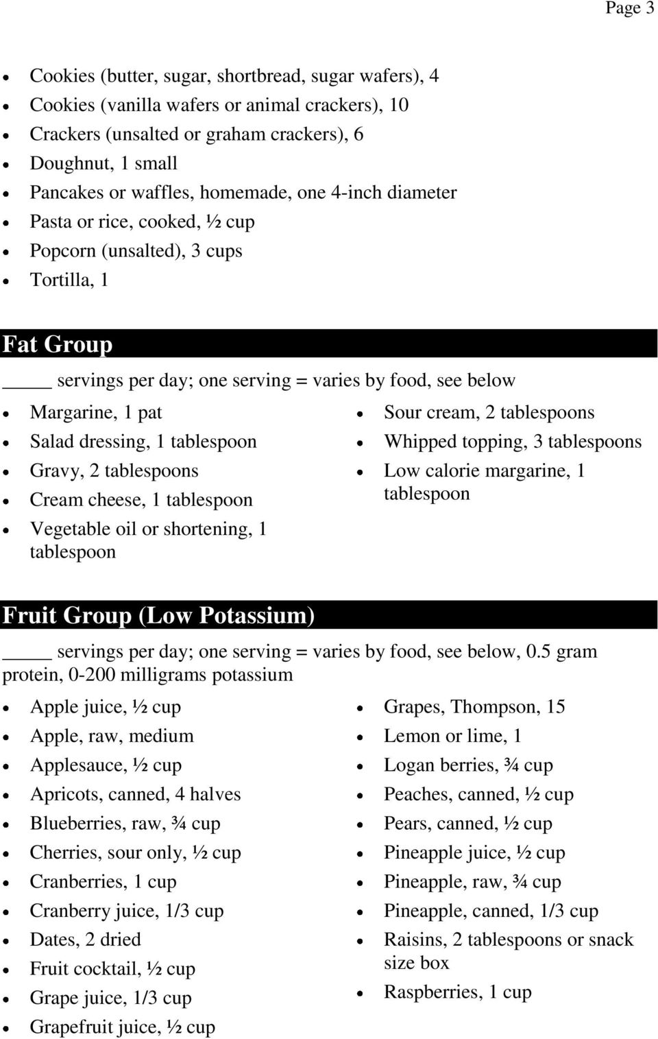 tablespoon Gravy, 2 tablespoons Cream cheese, 1 tablespoon Vegetable oil or shortening, 1 tablespoon Sour cream, 2 tablespoons Whipped topping, 3 tablespoons Low calorie margarine, 1 tablespoon Fruit
