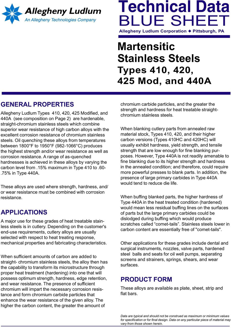 chromium stainless steels. Oil quenching these alloys from temperatures between 1800 F to 1950 F (982-1066 C) produces the highest strength and/or wear resistance as well as corrosion resistance.