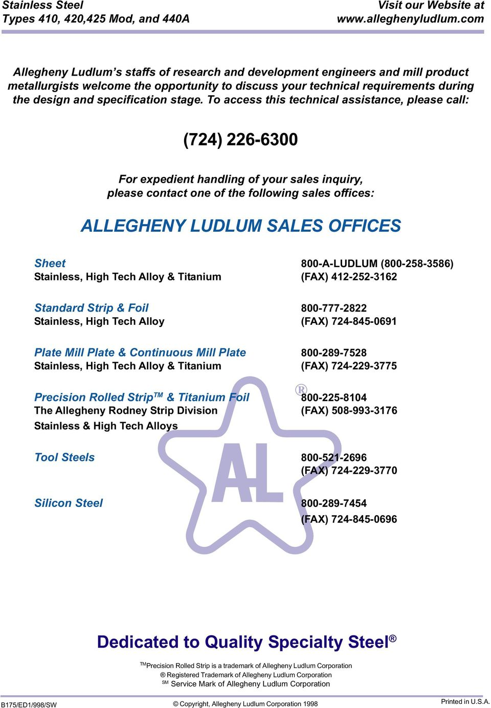 800-A-LUDLUM (800-258-3586) Stainless, High Tech Alloy & Titanium (FAX) 412-252-3162 Standard Strip & Foil 800-777-2822 Stainless, High Tech Alloy (FAX) 724-845-0691 Plate Mill Plate & Continuous