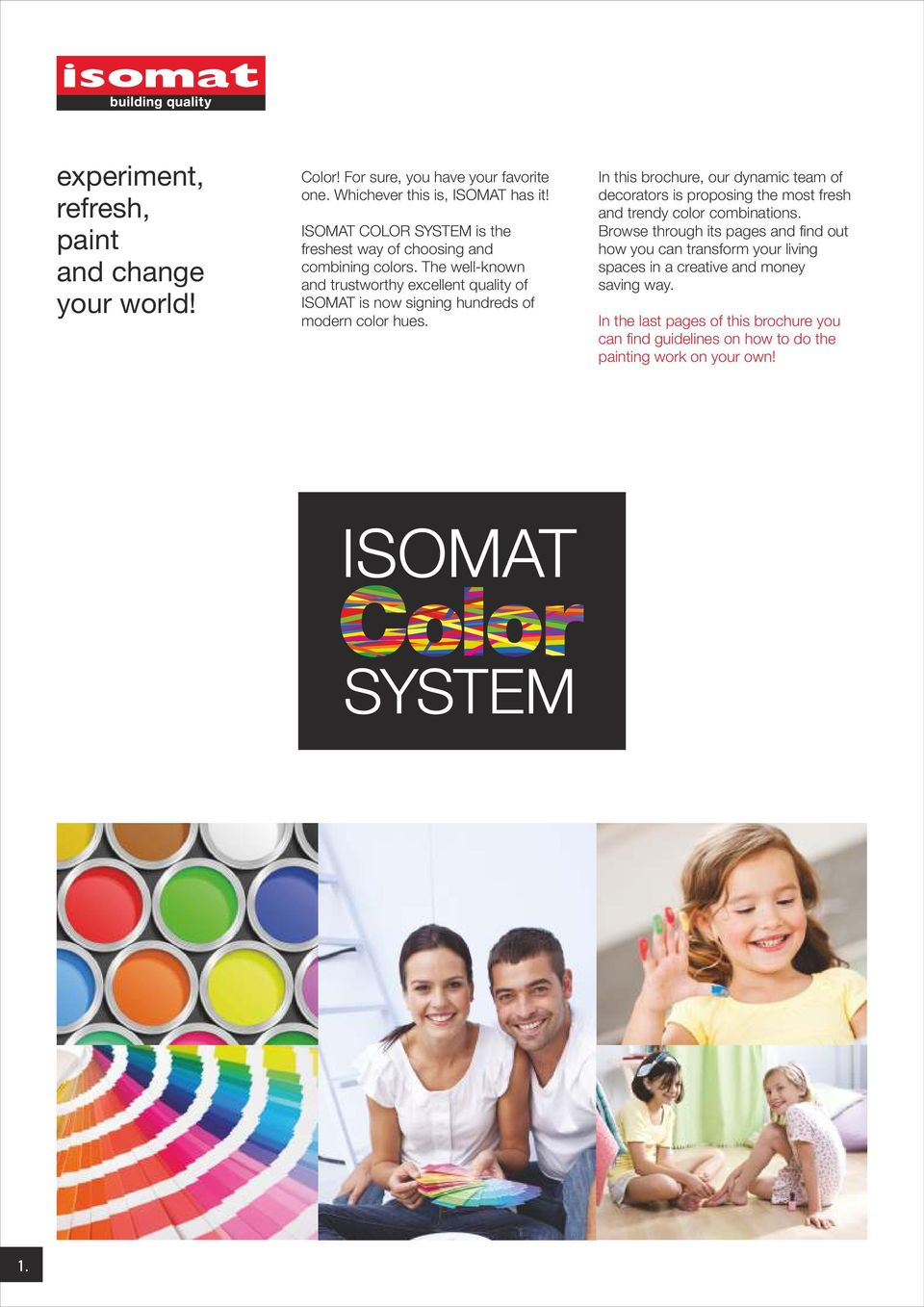 The well-known and trustworthy excellent quality of ISOMAT is now signing hundreds of modern color hues.