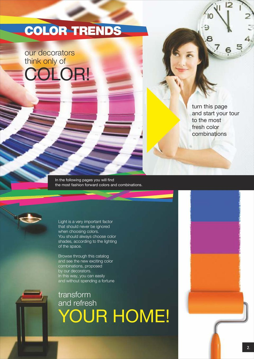 and combinations. Light is a very important factor that should never be ignored when choosing colors.