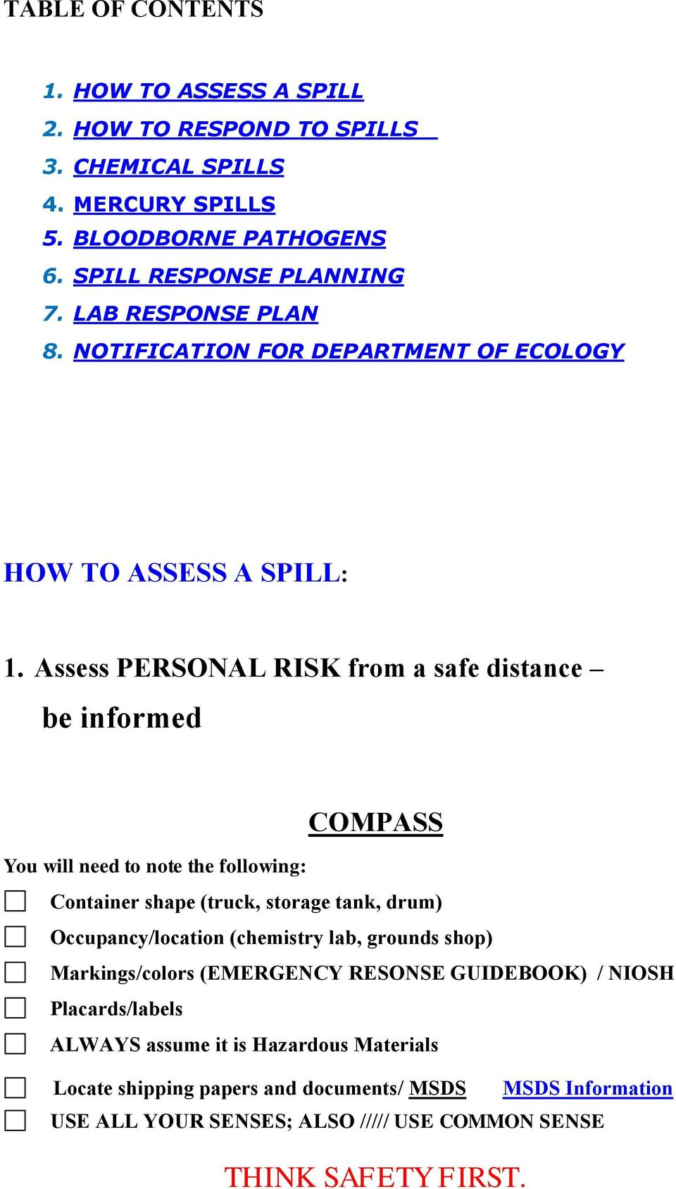 Assess PERSONAL RISK from a safe distance be informed COMPASS You will need to note the following: Container shape (truck, storage tank, drum) Occupancy/location