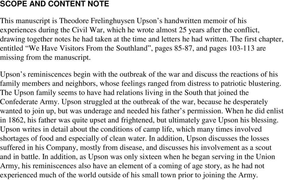 Upson s reminiscences begin with the outbreak of the war and discuss the reactions of his family members and neighbors, whose feelings ranged from distress to patriotic blustering.