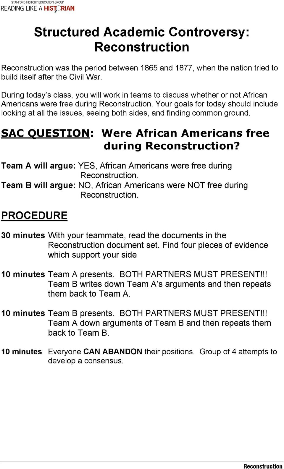 Your goals for today should include looking at all the issues, seeing both sides, and finding common ground. SAC QUESTION: Were African Americans free during?