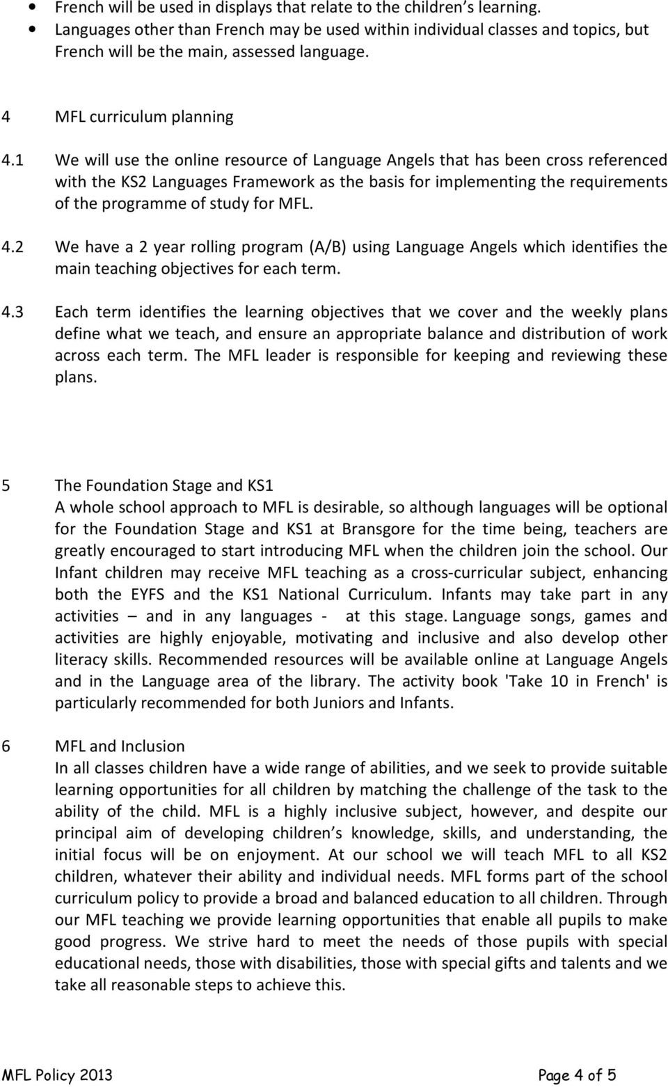 1 We will use the online resource of Language Angels that has been cross referenced with the KS2 Languages Framework as the basis for implementing the requirements of the programme of study for MFL.