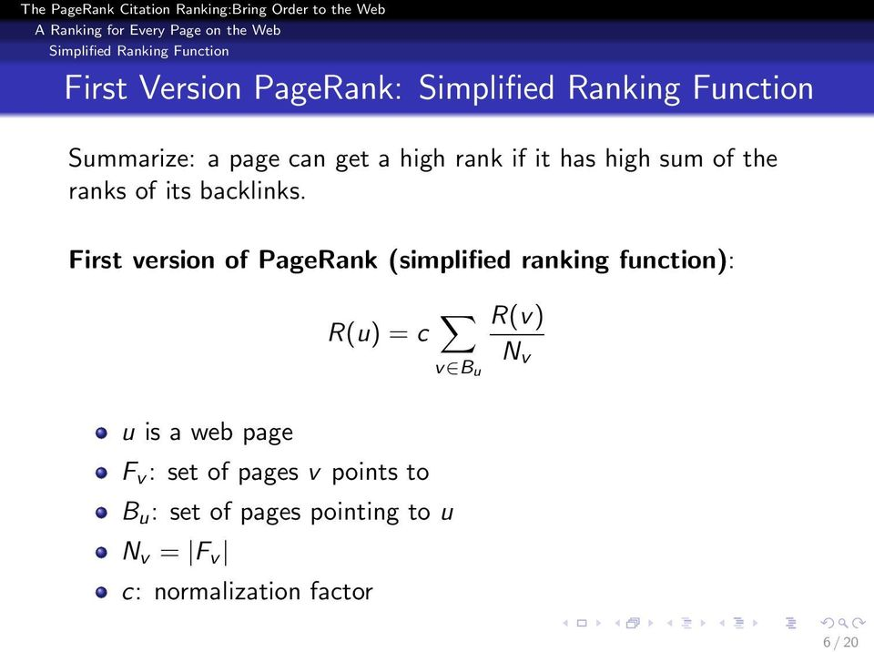 First version of PageRank (simplified ranking function): R(u) = c R(v) N v v B u u is a web