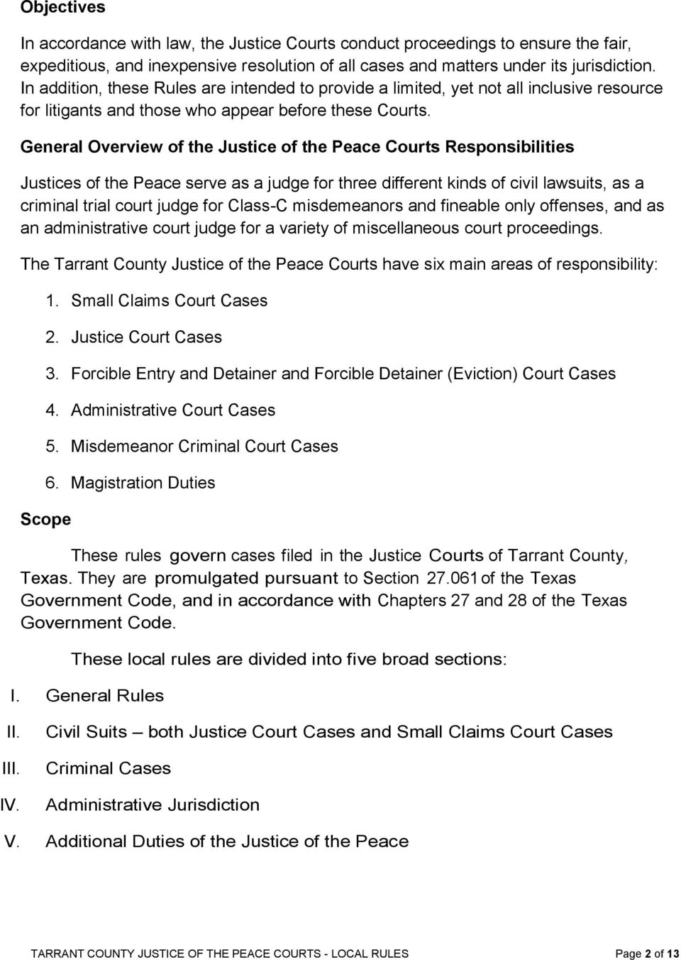 General Overview of the Justice of the Peace Courts Responsibilities Justices of the Peace serve as a judge for three different kinds of civil lawsuits, as a criminal trial court judge for Class-C