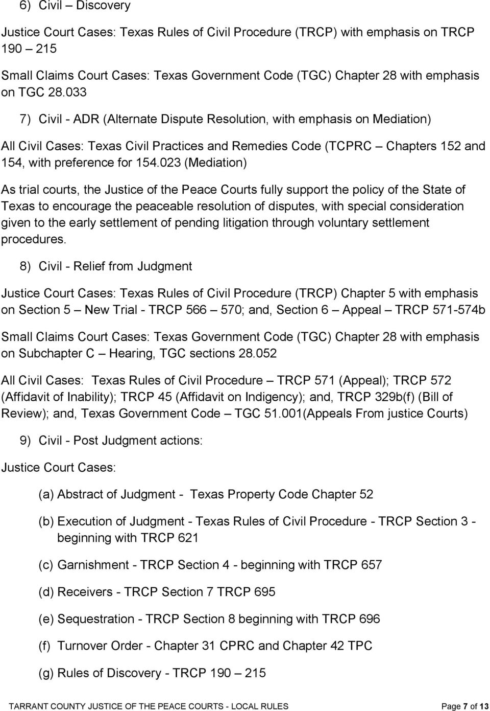 023 (Mediation) As trial courts, the Justice of the Peace Courts fully support the policy of the State of Texas to encourage the peaceable resolution of disputes, with special consideration given to