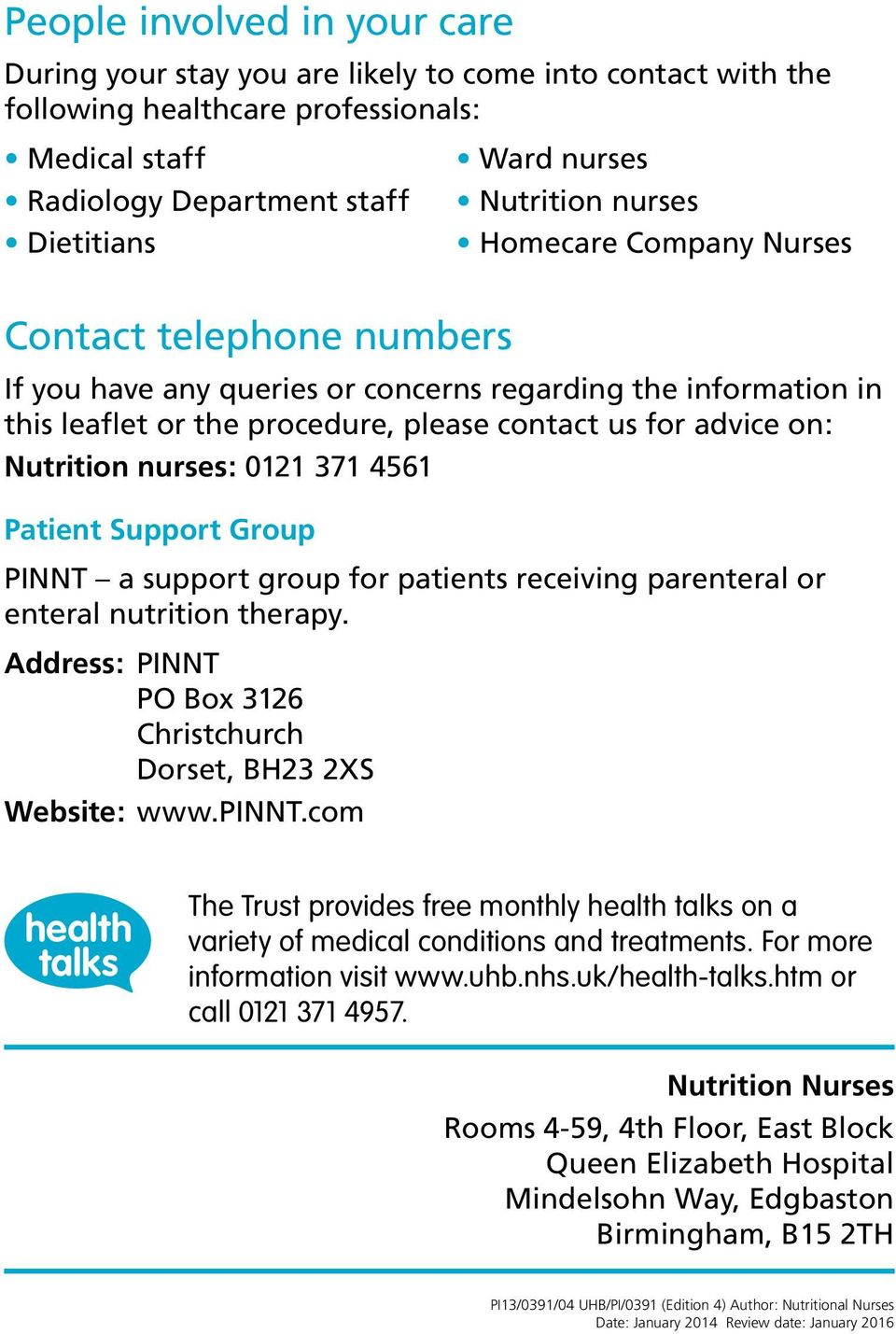 Nutrition nurses: 0121 371 4561 Patient Support Group PINNT a support group for patients receiving parenteral or enteral nutrition therapy.